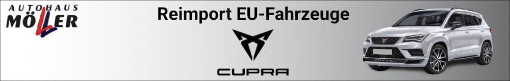 CUPRA Reimport EU-Fahrzeuge günstig kaufen, leasen oder finanzieren bei Autohaus Möller