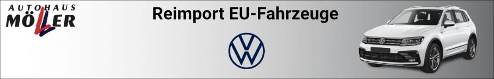 Volkswagen Reimport EU-Fahrzeuge kaufen, leasen oder finanzieren bei Autohaus Möller