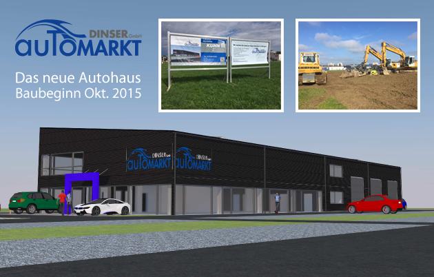 Automarkt Dinser: Das neue Autohaus Baubeginn Okt. 2015