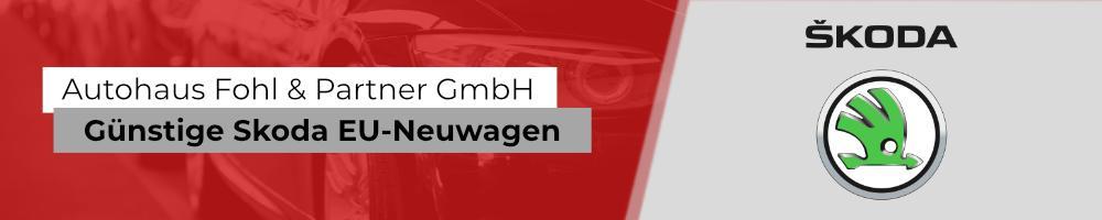 Skoda Reimport EU-Neuwagen mit hohen Preisvorteilen bei Autohaus Fohl