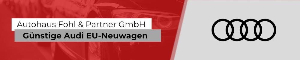 Audi Reimport EU-Neuwagen mit hohen Preisvorteilen bei Autohaus Fohl